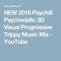 NEW 2016 Psychill  Psychedelic 3D Visual Progressive Trippy Music Mix - YouTube