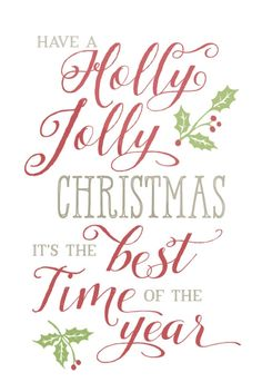 Have a holly jolly Christmas it's the best time of the year.