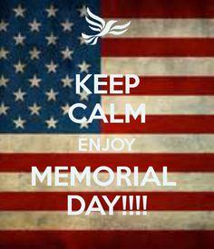 KEEP CALM ENJOY MEMORIAL  DAY!!!!