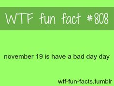 November 19 is Have a Bad Day day
