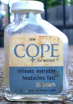 Vintage COPE for women bottle. Life, don't embrace, don't pretend to be happy, don't desire happiness so much.just cope. I remember this. Vintage Advertisements, Vintage Ads, Pretending To Be Happy, Old Medicine Bottles, Vintage Bottles, Medical History, Old Ads, Good Ole, My Childhood Memories
