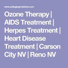 Ozone Therapy | AIDS Treatment | Herpes Treatment | Heart Disease Treatment | Carson City NV | Reno NV
