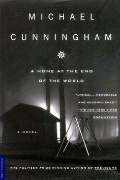 A Home at the End of the World - Cunningham's more personal 1990 novel about the tumultuous life and loves of a gay man as he grows up through the drug-addled haze of the 60s and finally finds a place for himself in the 70s. What is a home anyway? Cunningham knows what most gay people eventually learn: it's whatever place you share with the people you love