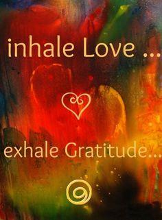 inhale Love, exhale Gratitude #spiritual #myt