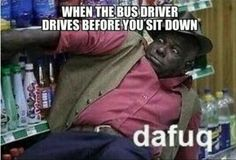 When The Bus Driver Drives Before You Sit Down - NoWayGirl