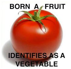 Born a Fruit Identifies as a Vegetable