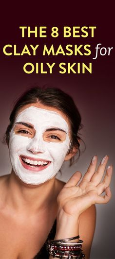 The 8 Best Clay Masks For Oily Skin
