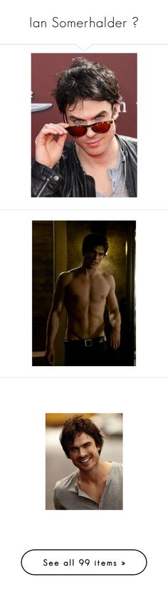 """""""Ian Somerhalder ♥"""" by miky94 ❤ liked on Polyvore featuring ian somerhalder, damon salvatore, ian, vampire diaries, people, celebs, guys, males, pictures and the vampire diaries"""
