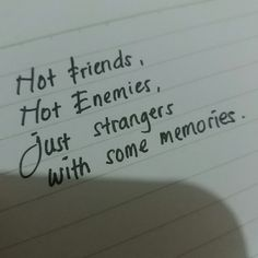Not friend Not enemies Just strangers  With some memories.