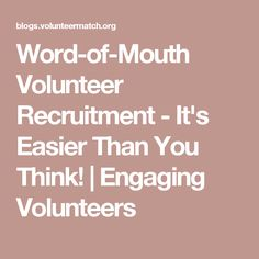 Word-of-Mouth Volunteer Recruitment - It's Easier Than You Think!   Engaging Volunteers