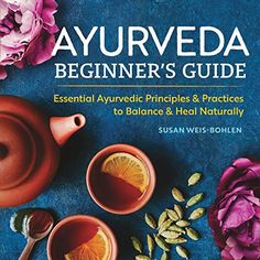 [Free eBook] Ayurveda Beginner's Guide: Essential Ayurvedic Principles and Practices to Balance and Heal Naturally Author Susan Weis-Bohlen, Ayurvedic Home Remedies, Ayurvedic Therapy, Ayurvedic Healing, Ayurvedic Medicine, Natural Healing, Natural Remedies, Holistic Healing, Ayurvedic Plants, Ayurvedic Recipes