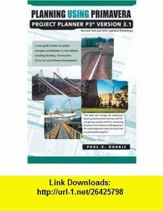 Planning Using Primavera Project Planner P3, Version 3.1, Revised 2004 Edition, Including Updated Workshops (9780957778382) Paul E. Harris , ISBN-10: 0957778384  , ISBN-13: 978-0957778382 ,  , tutorials , pdf , ebook , torrent , downloads , rapidshare , filesonic , hotfile , megaupload , fileserve