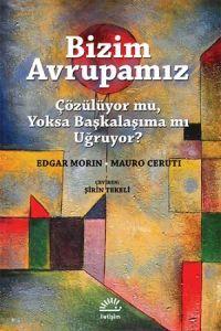 Bizim Avrupamız - Çözülüyor mu, Yoksa Başkalaşıma mı Uğruyor? - Bizim Avrupamız - Edgar Morin, Mauro Ceruti - İletişim Yayınları - Avrupa - 11,25 TL