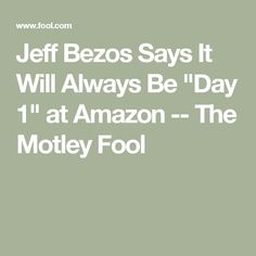 """Jeff Bezos Says It Will Always Be """"Day 1"""" at Amazon -- The Motley Fool"""