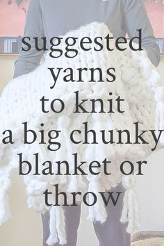 suggested yarns for chunky blanket Large Knit Blanket, Hand Knit Blanket, Chunky Blanket, Knitted Blankets, Blanket Crochet, Blanket Yarn, Finger Knitting, Arm Knitting, Simple Knitting