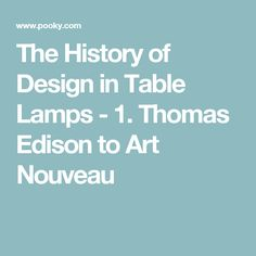 The History of Design in Table Lamps - 1. Thomas Edison to Art Nouveau