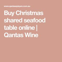 Qantas Wine is passionate about Recipes. Buy Christmas shared seafood table online to earn qantas points. Wine Appetizers, Buy Wine Online, Wine Sale, Cheap Wine, Wine Delivery, Seafood, Christmas, Recipes, Stuff To Buy