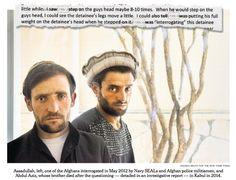 Dec 17, 2015 ANDREA BRUCE FOR THE NEW YORK TIMES Assadullah, left, one of the Afghans interrogated in May 2012 by Navy SEALs and Afghan police militiamen, and Abdul Aziz, whose brother died after the questioning — detailed in an investigative report — in Kabul in 2014.