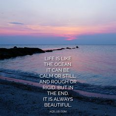 Life is like the ocean <3