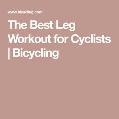 The Best Leg Workout for Cyclists | Bicycling