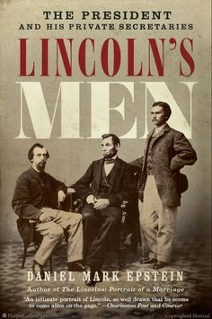 Lincoln's Men: The President and His Private Secretaries by Daniel Mark Epstein