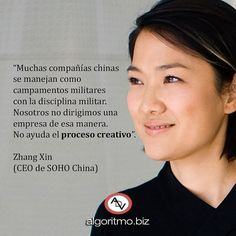 Muchas compañías chinas se manejan como campamentos militares con la disciplina militar. Nosotros no dirigimos una empresa de esa manera. No ayuda el proceso creativo. Zhang Xin (CEO de SOHO China). #frases  #quotes  #ADV  #mujeres #women #creatividad  #creativity  #inspiración  #inspiration  #motivación  #motivation  #emprendedor  #entrepreneur  Photo By Sohochina - Own work cropped from File:张欣在SOHO现代城1.jpg CC BY-SA 3.0 http://j.mp/2feccKB