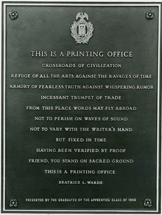 "This is a Printing Office - Beatrice Warde - Wikipedia, the free encyclopedia. ""This is a Printing Office"" at the entrance to the United States Government Printing Office. Warde was a scholar of typography and a good typographer herself. She was also an elegant calligrapher. She promoted good typography and served as editor of both The Monotype Recorder and the Monotype Newsletter."