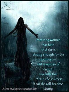 Strong women: A strong woman has faith that she is strong enough for the journey. But a woman of strength has faith that it is in the journey that she will become strong. Woman Quotes, Life Quotes, Journey Quotes, Family Quotes, Great Quotes, Inspirational Quotes, Inspiring Sayings, Simple Sayings, Profound Quotes