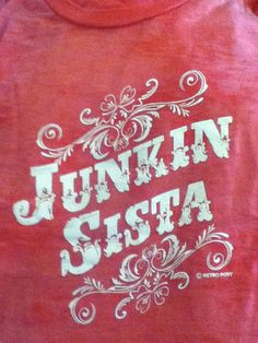 Hey, I found this really awesome Etsy listing at https://www.etsy.com/listing/167581039/junkin-sista-sassy-tee-for-the-junk