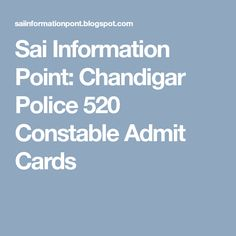 Sai Information Point: Chandigar Police 520 Constable Admit Cards