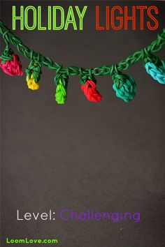 Learn how to make Holiday Lights with your Rainbow Loom