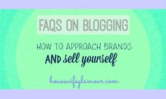 Blogging FAQs: How To Approach Brands & Sell Yourself. Tips from successful bloggers and experts in the business.