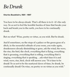 Be Drunk by Charles Baudelaire Poem Quotes, Words Quotes, Life Quotes, Sayings, Drunk Quotes, The Words, Cool Words, Pretty Words, Beautiful Words