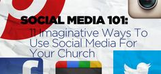 11 Imaginative Ways To Use Social Media For Your Church