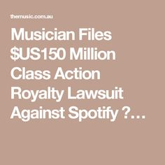 Musician Files $US150 Million Class Action Royalty Lawsuit Against Spotify ♫…