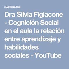 Dra Silvia Figiacone - Cognición Social en el aula la relación entre aprendizaje y habilidades sociales - YouTube