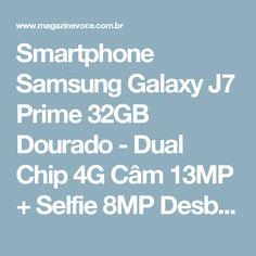 Smartphone Samsung Galaxy J7 Prime 32GB Dourado - Dual Chip 4G Câm 13MP + Selfie 8MP Desbl. Claro - Magazine Luizaneves16