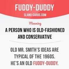 OH.MY.GOD! Who fn uses fuddy-duddy in America