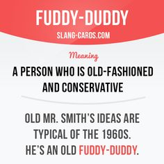 OH.MY.GOD! Who fn uses fuddy-duddy in America