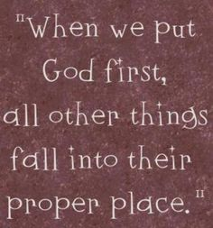 """""""Seek ye first the Kingdom of God and his righteousness and all these things shall be added unto you."""""""