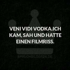 Spruchbilder24.de - Die besten Sprüche, Zitate und Fakten als Bilder!: Veni Vidi Vodka. Ich kam, sah und hatte einen Filmriss.