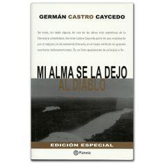 Libro Mi alma se la dejo al diablo -  Germán Castro Caycedo - Grupo Planeta  http://www.librosyeditores.com/tiendalemoine/3543-mi-alma-se-la-dejo-al-diablo-789584226877.html  Editores y distribuidores