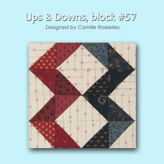 100 Blocks Sampler Sew Along Block 15: Ups & Downs designed by Camille ...
