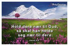 Hold dere nær til Gud, så skal han holde seg nær til dere. Dere, Holy Spirit, Hold On, Management, Mountains, Nature, Travel, Scripture Verses, Pictures