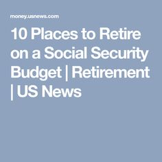 10 Places to Retire on a Social Security Budget | Retirement | US News