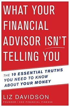 What Your Financial Advisor Isn't Telling You: The 10 Essential Truths You Need to Know About Your Money, http://www.amazon.com/dp/0544602307/ref=cm_sw_r_pi_awdm_-au0wb1PHQGDM