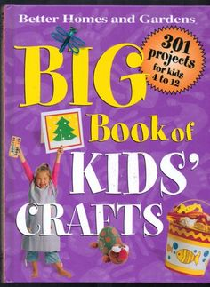 Better Homes and Garden Big Book of Kids Crafts 301 Projects 2004 | jjandedt - Books & Magazines on ArtFire