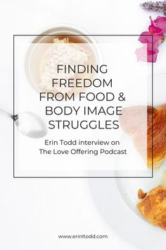 Erin Todd's interview on The Love Offering Podcast shares her story of finding freedom from being a slave to skinny through God's grace. Body Image Quotes, Healthy Body Images, Eating Quotes, Eat Slowly, Extreme Diet, Identity In Christ, Throw In The Towel, Intuitive Eating, Mindful Eating