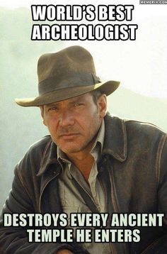 Indiana Jones, it's actually true!