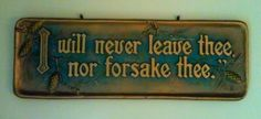 I will never leave thee nor forsake thee